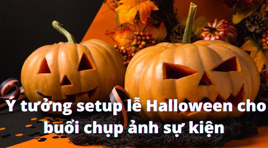 Ý tưởng Setup lễ Halloween cho buổi chụp ảnh sự kiện